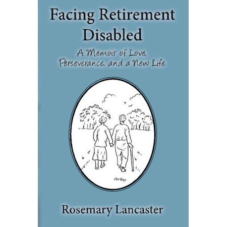 Facing Retirement Disabled  A Memoir Of Love  Perseverance  And A New Life