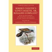 Robert Chester's Love's Martyr; Or, Rosalins Complaint': With Its Supplement, Diverse Poeticall Essaies on the Turtle and Phoenix' Paperback