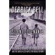 Silent Covenants : Brown V. Board of Education and the Unfulfilled Hopes for Racial Reform