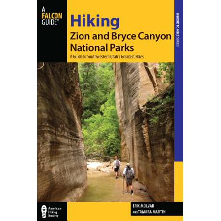 Hiking zion and bryce canyon national parks : a guide to southwestern utah's greatest hikes: (Best Slot Canyon Hikes In Utah)