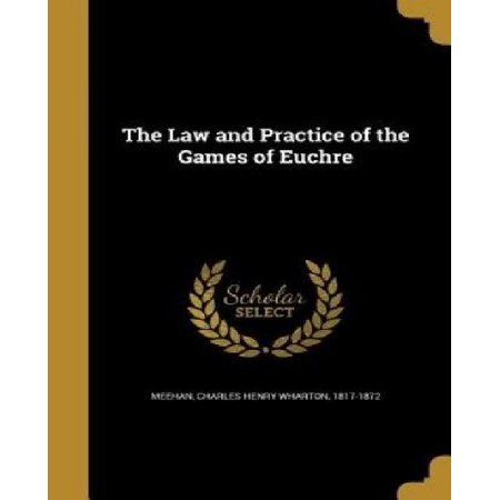 The Law And Practice Of The Games Of Euchre