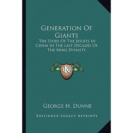 Ming Dynasty Antiques - Generation of Giants : The Story of the Jesuits in China in the Last Decades of the Ming Dynasty