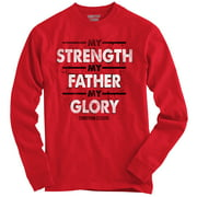 Strength Father Glory Christian T Shirt | Jesus Christ Faith Long Sleeve Tee