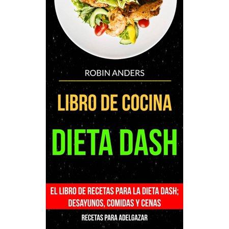 Libro De Cocina: Dieta Dash: El libro de recetas para la dieta Dash; desayunos, comidas y cenas (Recetas para Adelgazar) - eBook