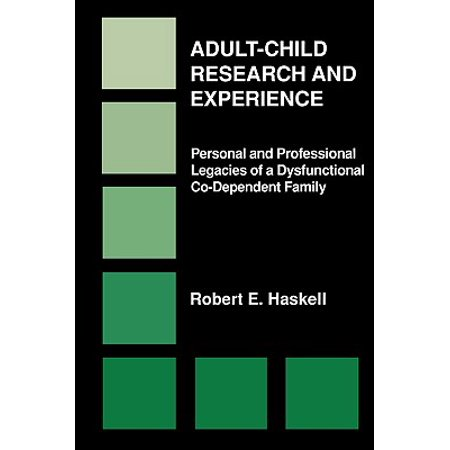Adult-Child Research & Experience : Personal and Professional Legacies of a Dysfunctional Co-Dependant Family