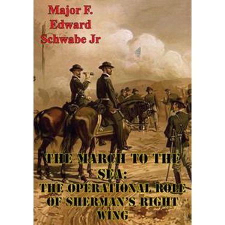 The March To The Sea: The Operational Role Of Sherman's Right Wing - eBook