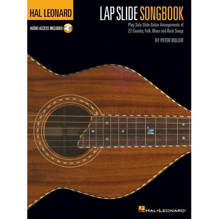 Hal Leonard Lap Slide Songbook: Play Solo Slide Guitar Arrangements of 22 Country, Folk, Blues and Rock Songs
