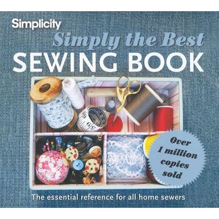 Simplicity Simply the Best Sewing Book : The Essential Reference for All Home