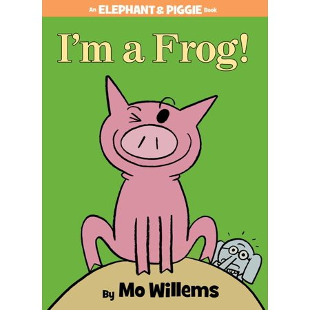 Im A Frog   An Elephant And Piggie Book