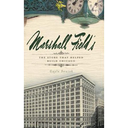 Marshall Field's : The Store That Helped Build (Online Store Help)