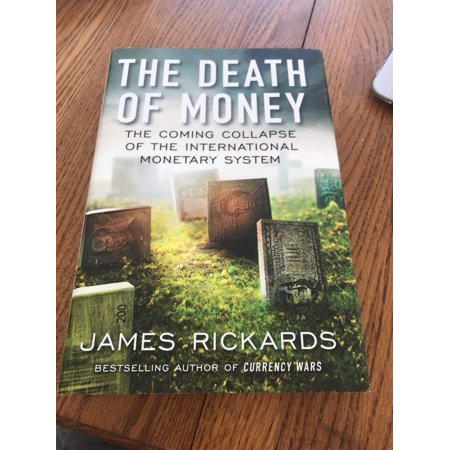 The Death of Money : by James Richards, Best selling Author of Currency