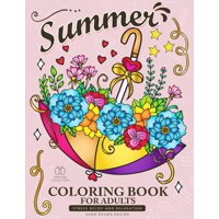 Summer Coloring Book for Adults: Beach Scenes, Ocean Life, Flowers and Animals Stress Relieving Designs (Paperback)