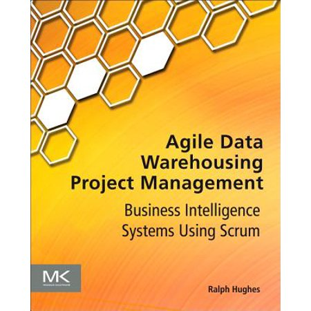 Agile Data Warehousing Project Management : Business Intelligence Systems Using