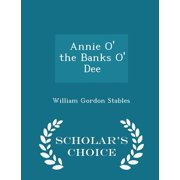 Annie O' the Banks O' Dee - Scholar's Choice Edition