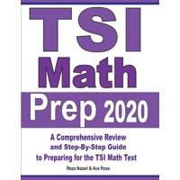TSI Math Prep 2020 : A Comprehensive Review and Step-By-Step Guide to Preparing for the TSI Math Test