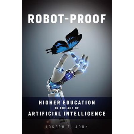 Robot-Proof : Higher Education in the Age of Artificial