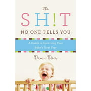 The Sh!t No One Tells You : A Guide to Surviving Your Baby's First Year