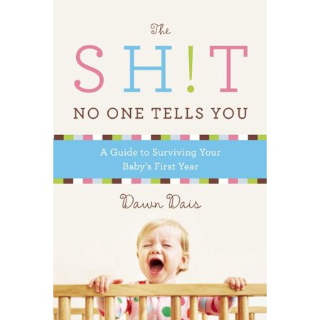 Sh!t No One Tells You: The Sh!t No One Tells You : A Guide to Surviving Your Baby's First Year (Series #1) (Paperback)