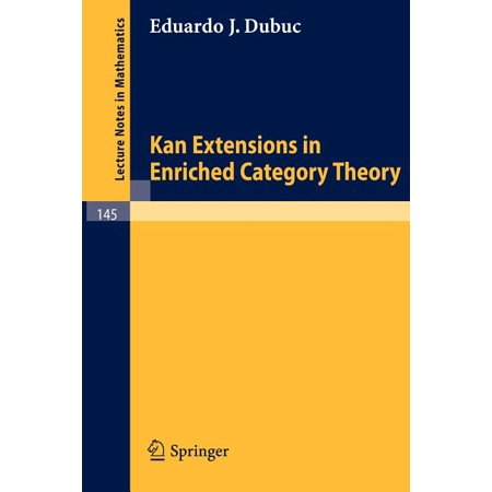 Lecture Notes in Mathematics: Kan Extensions in Enriched Category Theory (Paperback) Kan Extensions in Enriched Category Theory