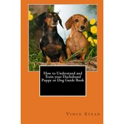 How to Understand and Train your Dachshund Puppy or Dog Guide Book (Paperback)