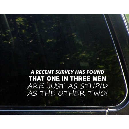 A Recent Survey Has Found That One In Three Men Are Just As Stupid As The Other Two! - 8-3/4