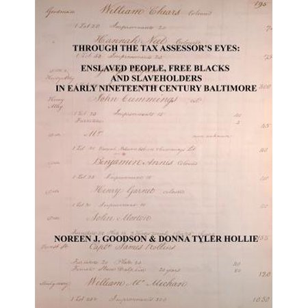 Early Nineteenth Century - Through the Tax Assessor's Eyes : Enslaved People, Free Blacks and Slaveholders in Early Nineteenth Century Baltimore [Maryland]