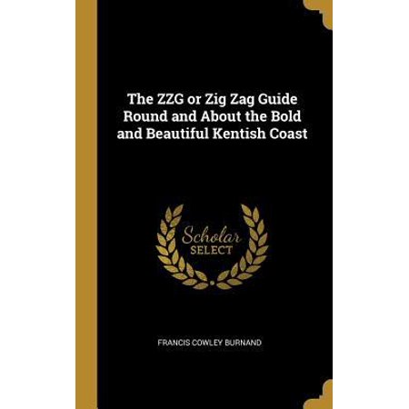 The Zzg or Zig Zag Guide Round and about the Bold and Beautiful Kentish Coast (The Bold And The Beautiful 8 3 17)