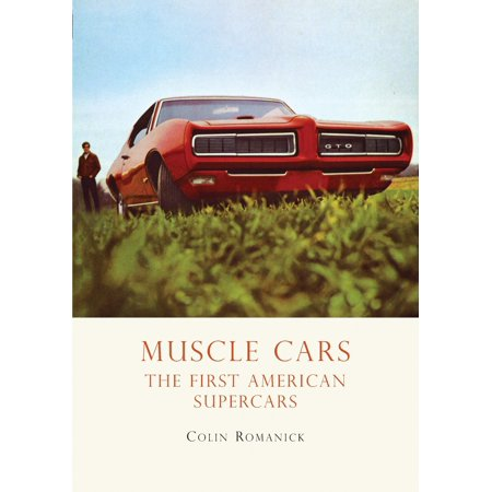 Muscle Cars : The First American Supercars