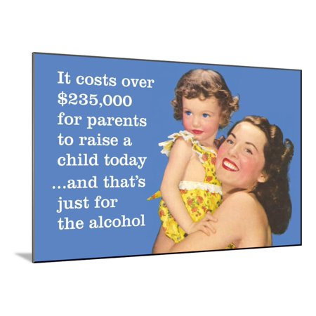 It Costs over $235,000 for Parents to Raise a Child Today…And That's Just for Alcohol Wood Mounted Poster Wall Art By (Cost Of Raising A Child In Nyc)