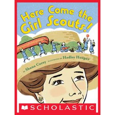 - Here Come the Girl Scouts! The Amazing All-True Story of Juliette