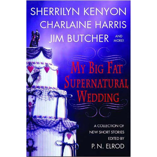 My Big Fat Supernatural Wedding: A Collection of New Short Stories
