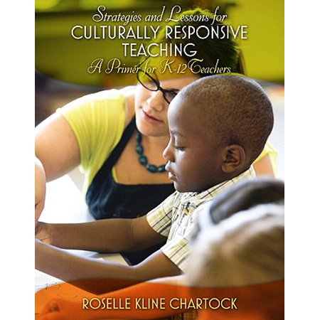 Strategies and Lessons for Culturally Responsive Teaching : A Primer for K-12 Teachers
