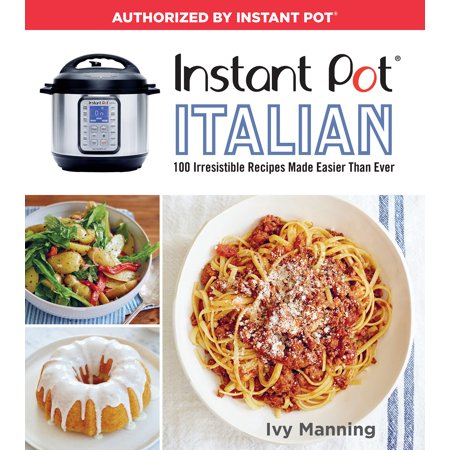 Instant Pot Italian : 100 Irresistible Recipes Made Easier Than