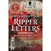 Interpreting the Ripper Letters : Missed Clues and Reflections on Victorian Society