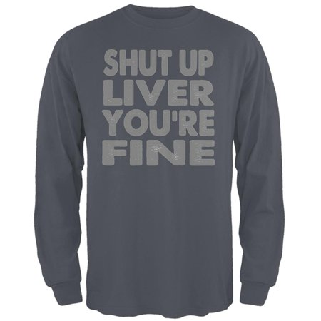 Shut Up Liver You're Fine Mens Long Sleeve T