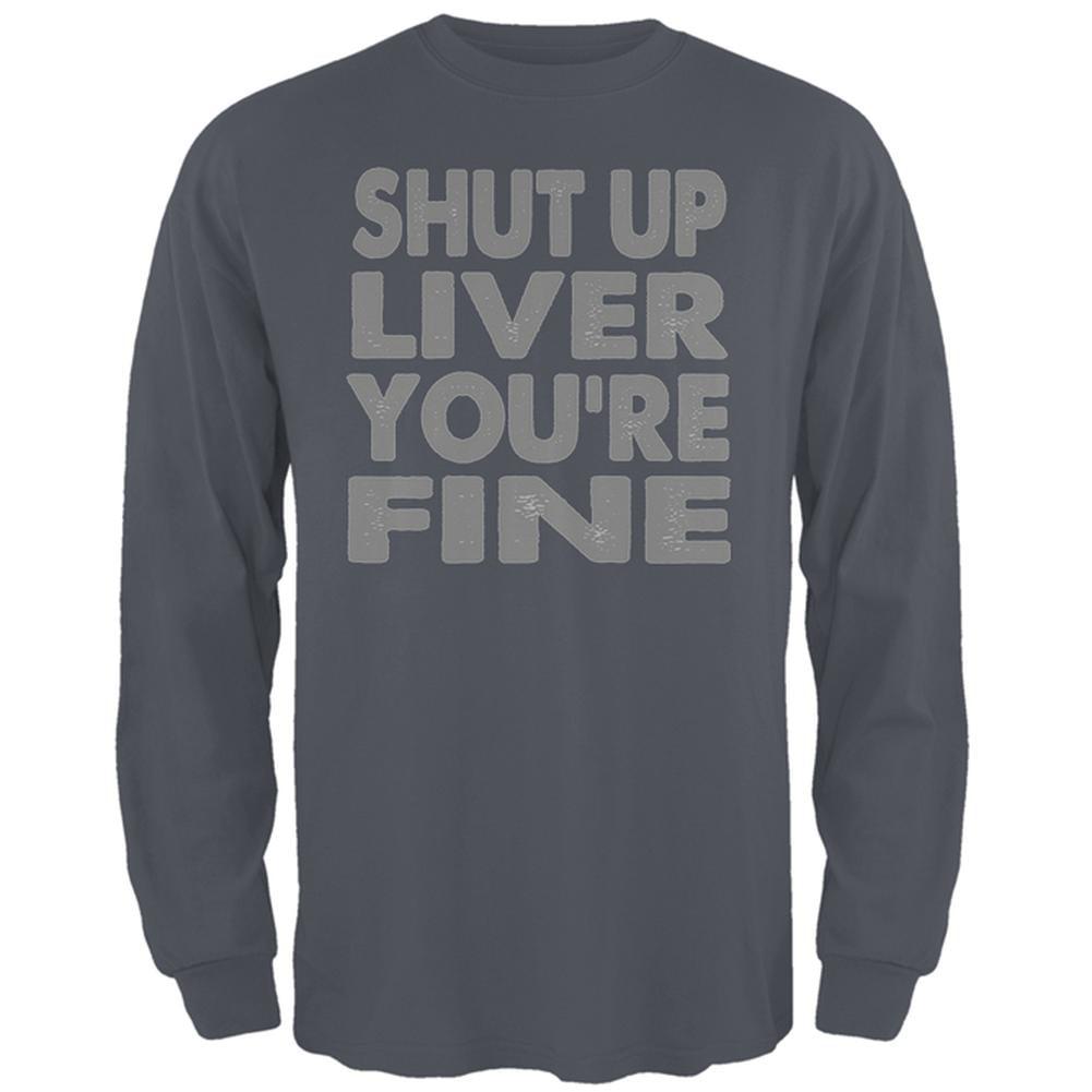 Shut Up Liver You're Fine Mens Long Sleeve T Shirt