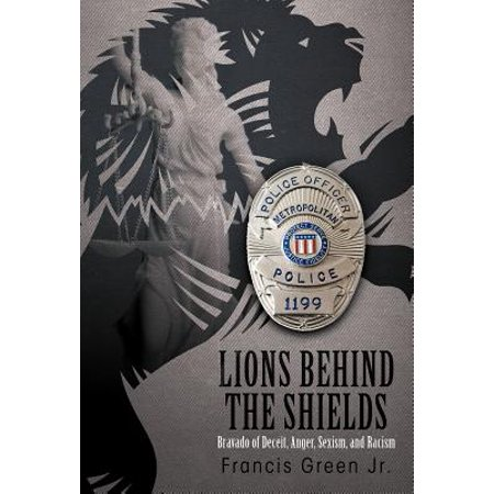 Lions Behind the Shields : Bravado of Deceit, Anger, Sexism, and Racism (Lion And Shield)
