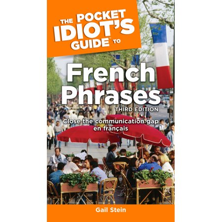 The Pocket Idiot's Guide to French Phrases, 3rd Edition : Close the  Communication Gap En Français