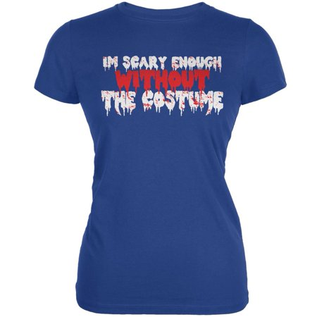 Halloween I'm Scary Enough Without The Costume Royal Juniors Soft T-Shirt (Not So Scary Halloween Hours)