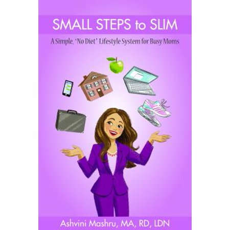Small Steps To Slim: A Simple,  No Diet  Lifestyle System for Busy Moms - eBook Are you a busy mom looking for a simple system that you can get started on right away that makes permanent lifestyle changes achievable? Youve probably tried it all, whether its diets, supplements, shakes, exercise routines, or any number of health, fitness and dieting strategies. Youve probably lost some weight, but you probably gained it back.  Small Steps to Slim: A Simple No Diet Lifestyle System for Busy Moms provides you with an almost effortless approach to change your lifestyle that is achievable by even the busiest of women. It breaks the process into simple steps so that you dont feel overwhelmed or frustrated. And its a quick read so you can get started today with the program.  Heres what this book provides:    A simple process to overcome your obstacles to weight loss.   A book that helps you put an end to quick-fix solutions that dont work, so that you can focus on making healthy choices that produce lasting results.   A means to make lifestyle change a reality in the midst of your busy life.   A no-stress, easy-to-follow lifestyle change approach that is highly effective in helping you reach your health goals.   A program that puts an end to tedious diets, and helps you make small, realistic changes easily so that you can finally lose weight for good.    Are you ready to start making simple changes that will help you discover a lighter, sexier, healthier you and ignite your weight loss?