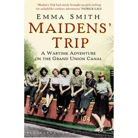 Union Canal - Maidens' Trip : A Wartime Adventure on the Grand Union Canal