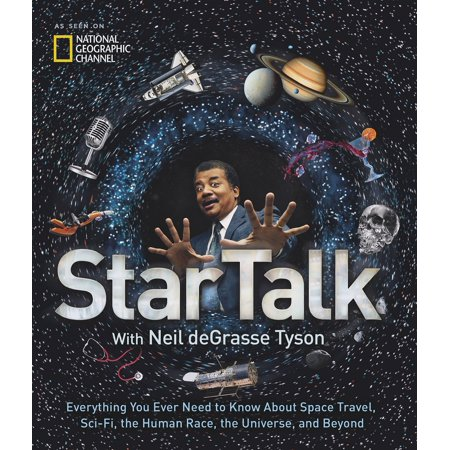 StarTalk : Everything You Ever Need to Know About Space Travel, Sci-Fi, the Human Race, the Universe, and (Words Associated With Space And The Universe)