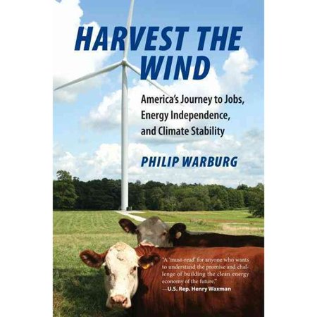 Harvest the Wind: Americas Journey to Jobs, Energy Independence, and Climate Stability by
