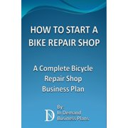 How To Start A Bike Repair Shop: A Complete Bicycle Repair Shop Business Plan - eBook