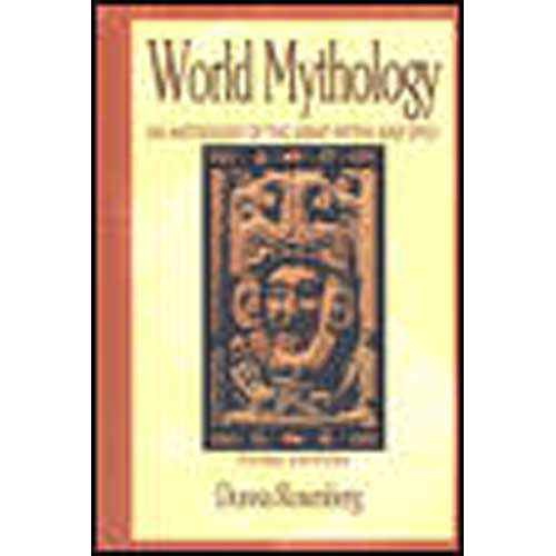 World Mythology: An Anthology of the Great Myths and Epics