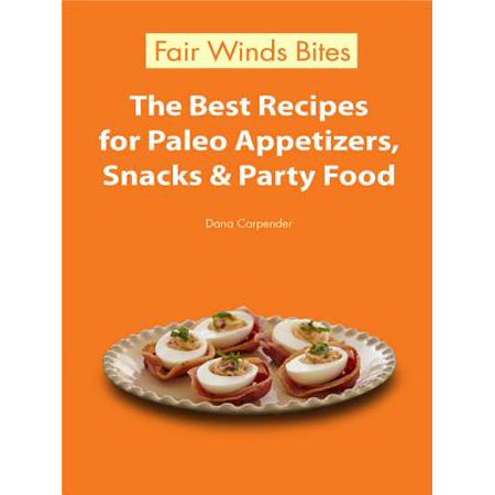 The Best Recipes For Paleo Appetizers, Snacks & Party Food - - Best Halloween Party Food Recipes