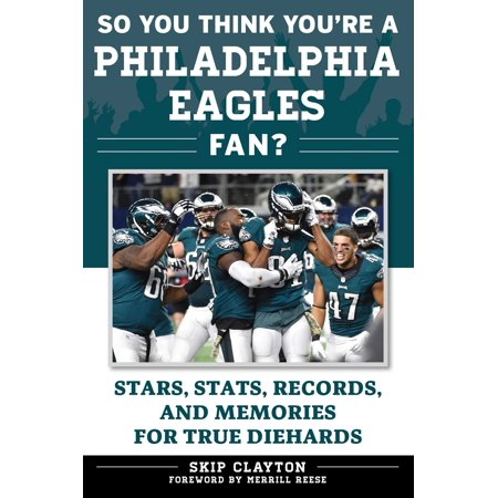 So You Think You're a Philadelphia Eagles Fan? : Stars, Stats, Records, and Memories for True Diehards
