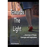 Towards the Light : Journeys of Hope, Courage and Inspiration