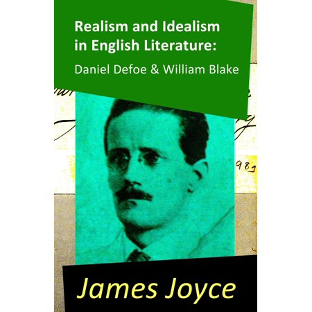 Realism and Idealism in English Literature: Daniel Defoe & William Blake (2 Essays by James Joyce) - - William Joyce Halloween