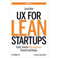 UX for Lean Startups: Faster, Smarter User Experience Research and Design (Paperback)